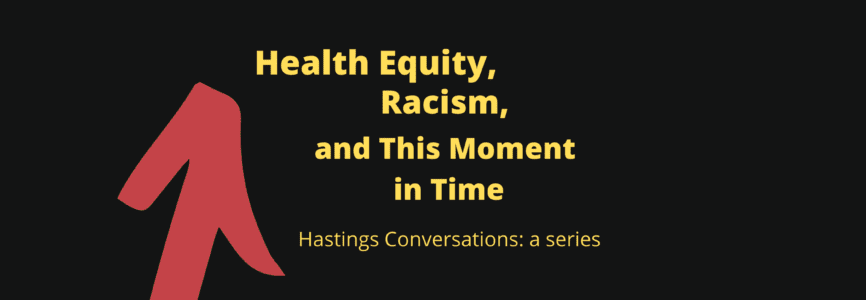 Health Equity, Racism, and This Moment in Time