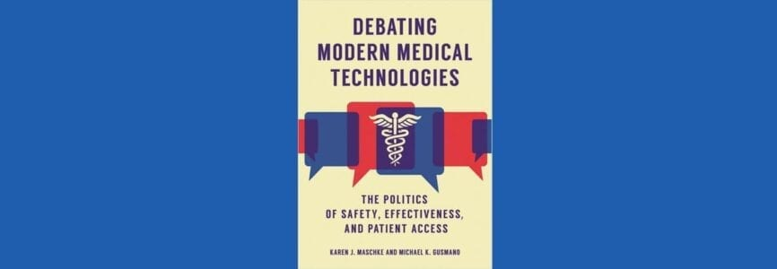 Illustrative image for Debating Modern Medical Technologies: The Politics of Safety, Effectiveness, and Patient Access
